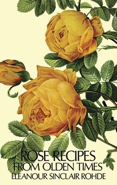Rose Recipes from Olden Times by Eleanour Sinclair Rohde http://www.amazon.com/dp/0486229572/ref=cm_sw_r_pi_dp_w9Ufub08H4HYX