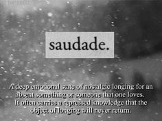 """SAUDADE is a Portuguese and Galician word that has no direct translation in English. Saudade was once described as """"the love that remains"""" after someone is gone. The Words, Learn Portuguese, Portuguese Quotes, Portuguese Lessons, Brazilian Portuguese, Always Thinking Of You, Mom Quotes, Nice Quotes, Awesome Quotes"""