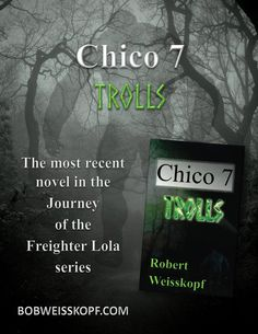 Enjoy CHICO 7- TROLLS, Book 4 in the exciting new Journey of the Freighter Lola SciFi series from Robert Weisskopf.  Priced FREE (Amazon Prime Members) to $12.99 as a Kindle E-book or Paperback.  Find it online at Amazon, Barnes & Noble, and CreateSpace or with the links on my blog https://bobweisskopf.com/shop-for-my-books/