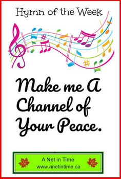 Make me a Channel of your peace.  A good hymn for remembrance day Sunday.