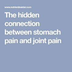 The hidden connection between stomach pain and joint pain