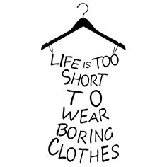 Life is too Short to Wear Boring Clothes! Life is too short to wear boring clothes! A great quote to live by. Stickers Citation, Wall Stickers Words, Wall Decor Stickers, Wall Quotes, Words Quotes, Sayings, Qoutes, New Outfits, Trendy Outfits