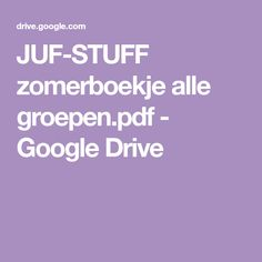 JUF-STUFF zomerboekje alle groepen.pdf - Google Drive Google Drive, School, Holiday, Vacations, Holidays, Vacation, Annual Leave