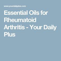 Essential Oils for Rheumatoid Arthritis - Your Daily Plus