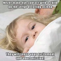 Parenting jokes : Never make eye contact with a child on the verge of falling asleep. They will sense your excitement and abort mission - Parenting Funny Baby Memes, Haha Funny, Funny Babies, Lol, Mum Memes, Funny Stuff, 9gag Funny, Funny Humor, Funny Things