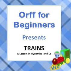 Trains!  Learning about dynamics and half notes.  From Orff for Beginners.  Helping teachers easily teach Orff-Schulwerk lessons in the elementary music classroom.
