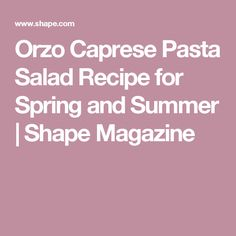 Orzo Caprese Pasta Salad Recipe for Spring and Summer | Shape Magazine