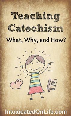 Teaching Catechism (the Bible's Cliff Notes): What, Why and How? -Loved this one!