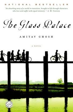 """#-Amitav Ghosh """"The Glass Palace""""  The novel is set in Burma, Bengal, India, and Malaya, spans a century from the fall of the Konbaung Dynasty in Mandalay, through the Second World War to modern times."""
