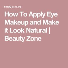 How To Apply Eye Makeup and Make it Look Natural | Beauty Zone