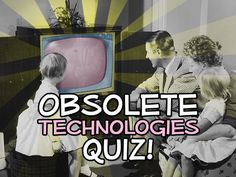 Do You Recognize These Obsolete Technologies? (Part 2)