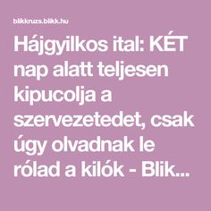 Hájgyilkos ital: KÉT nap alatt teljesen kipucolja a szervezetedet, csak úgy olvadnak le rólad a kilók - Blikk Rúzs Lose Weight, Weight Loss, Nigella, Healthy Drinks, Good To Know, Health And Beauty, Detox, Healthy Lifestyle, Health Care