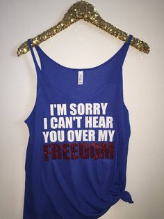 I'm Sorry I Can't Hear You Over My Freedom - Slouchy Relaxed Fit Tank - 4th of July Tank - Sequins and Bling - Fashion Tee - Graphic Tee by sequinsandbling on Etsy