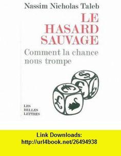 Le hasard sauvage (French Edition) (9782251443713) Nassim Nicholas Taleb , ISBN-10: 2251443711  , ISBN-13: 978-2251443713 ,  , tutorials , pdf , ebook , torrent , downloads , rapidshare , filesonic , hotfile , megaupload , fileserve