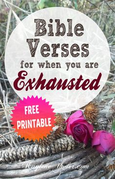 A list of great Bible verses for when you are Exhausted PLUS Free Printable to help you study this topic in depth!