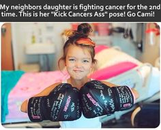 """My neighbors daughter is fighting cancer for the 2nd time. This is her """"Kick Cancers Ass"""" pose! Go Cami!"""