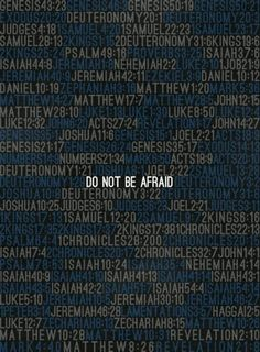 """The Bible tells us """"Do not be afraid"""" over 100 times (many people claim it's 365 times - the actual answer is probably somewhere in between). *We need to trust God & let go of our fear! Fear & faith can't exist simultaneously. We know God loves us & that He is perfect & good, therefore we can depend on Him to take perfect care of us!"""
