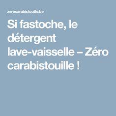 Si fastoche, le détergent lave-vaisselle – Zéro carabistouille !