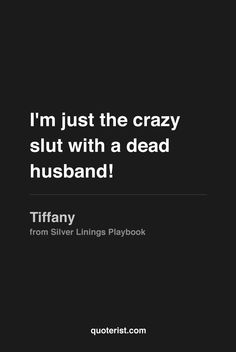 """""""I'm just the crazy slut with a dead husband!"""" - Tiffany from #SilverLiningsPlaybook. #moviequotes #movies #quotes"""