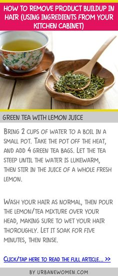 How to remove product buildup in hair (using ingredients from your kitchen cabinet) - Green tea with lemon juice