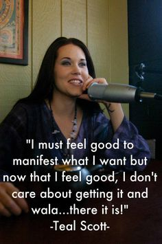 """I must feel good to manifest what I want but now that I feel good I don't care about getting it and wala... there it is!"" Quote by Teal Swan (The Spiritual Catalyst)"