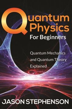 Buy Quantum Physics For Beginners: Quantum Mechanics and Quantum Theory Explained by Jason Stephenson and Read this Book on Kobo's Free Apps. Discover Kobo's Vast Collection of Ebooks and Audiobooks Today - Over 4 Million Titles! Cool Science Facts, Data Science, Environmental Science, Life Science, Computer Science, Physics For Beginners, Space And Astronomy, Astronomy Apps, Astronomy Quotes