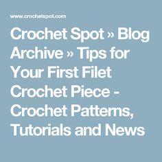Crochet Spot  » Blog Archive   » Tips for Your First Filet Crochet Piece - Crochet Patterns, Tutorials and News