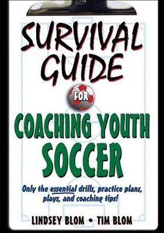 Survival Guide for Coaching Youth Soccer by Lindsey Blom and Tim Blom