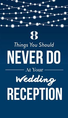 8 Things You Should Never Do At Your Wedding Reception. Here are eight things you should definitely not to do at your wedding reception. Avoid them and we can all but guarantee that everyone has a great time.