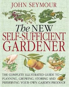 The New Self-Sufficient Gardener - by John Seymour