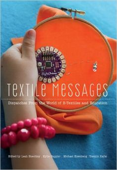 Textile Messages: Dispatches From the World of E-Textiles and Education (New Literacies and Digital Epistemologies): 9781433119200: Computer Science Books @ Amazon.com