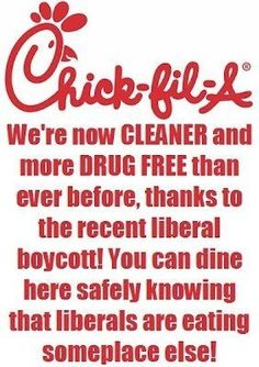 """Funny Chick-fil-A meme. """"Chick-fil-A. We're now cleaner and more drug free than ever before, thanks to the recent liberal boycott! You can dine here safely knowing that liberals are eating someplace else! Thats The Way, That Way, Liberal Logic, Liberal Tears, Susa, Political Views, Drug Free, God Bless America, In This World"""