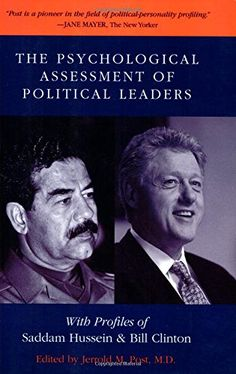 The Psychological Assessment of Political Leaders: With Profiles of Saddam Hussein and Bill Clinton by Jerrold M. Post http://www.amazon.com/dp/0472068385/ref=cm_sw_r_pi_dp_9o5qwb0F3S5FR