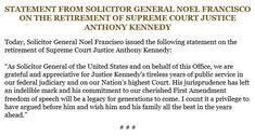 Statement from Solicitor General Noel Francisco on the retirement of Supreme Court Justice Anthony Kennedy. Full statement available at https://www.justice.gov/opa/pr/statement-solicitor-general-noel-francisco-retirement-supreme-court-justice-anthony-kennedy