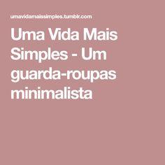 Uma Vida Mais Simples - Um guarda-roupas minimalista