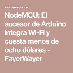 NodeMCU: El sucesor de Arduino integra Wi-Fi y cuesta menos de ocho dólares - FayerWayer