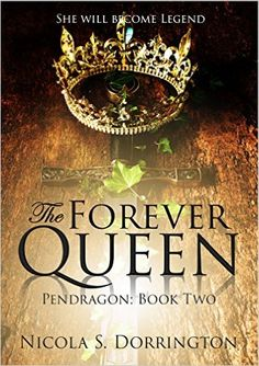 Amazon.com: The Forever Queen (Pendragon Book 2) eBook: Nicola S. Dorrington: Kindle Store