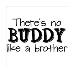 Wall\ Sayings\ Vinyl\ Lettering There's No Buddy Like A Brother Wall... ($15) ❤ liked on Polyvore featuring home, home decor, wall art, quotes, fillers, phrases, text, words, saying and door decals