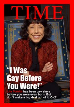 Lily Tomlin on coming out. OMG, shes one of my favorite performers and I didn't know she was gay! LOOOOVVVEEEE