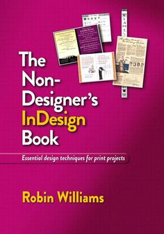 The- Non- Designer's- InDesign- Book- Essential design techniques for print projects Robin Williams Peachpit Press Berkeley California