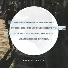 He that believeth on the Son hath everlasting life: and he that believeth not the Son shall not see life; but the wrath of God abideth on him. John 3:36 KJV http://bible.com/1/jhn.3.36.KJV