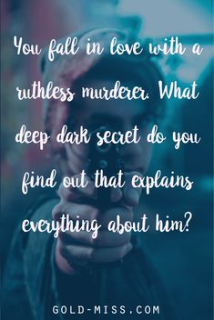 Romance Writing Prompt: You fall in love with a ruthless murderer. What deep dark secret do you find out that explains everything about him?