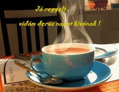 JÓ REGGELT! - donerika.lapunk.hu Morning Greeting, Tableware, Celebration, Life, Dinnerware, Tablewares, Dishes, Place Settings