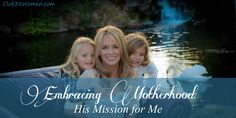 Embracing Motherhood: His Mission for Me.   Because I want to be prepared for the important work that's before me.