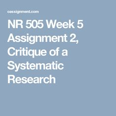 nr505 critique of systematic research review Critique of systematic research review 2 critique of systematic research review a systematic research review (srr) is a summary of evidence collected that uses a rigorous process for identifying, appraising and synthesizing studies to answer a specific clinical question and draw conclusions about the data gathered (melynk & fineout-overholt, 2011.