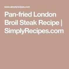 Pan-fried London Broil Steak Recipe | SimplyRecipes.com