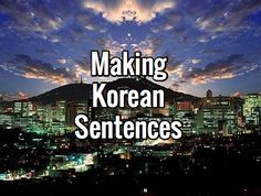 Oh, hi! So, you learned a few Korean words and phrases… But, how do you make…