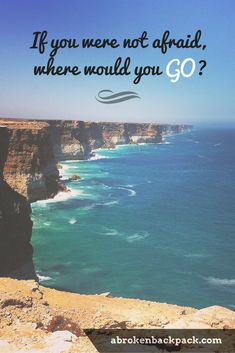 If you were not afraid, where would you go?