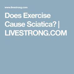Does Exercise Cause Sciatica? | LIVESTRONG.COM
