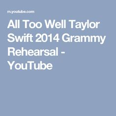 All Too Well Taylor Swift  2014  Grammy  Rehearsal - YouTube